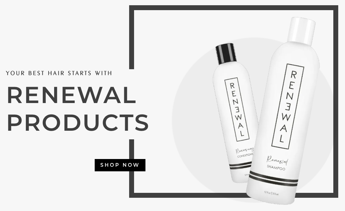 Your Best Hair Starts with Renewal Products - Shop Now
